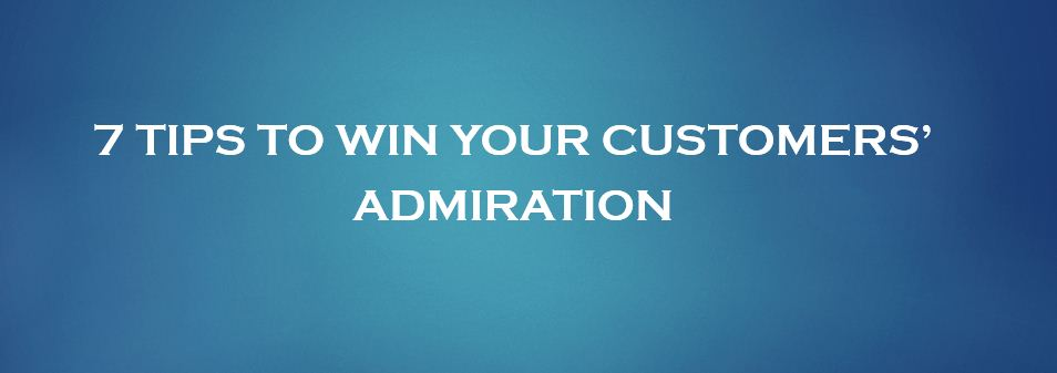 Career Tips: 7 Tips To Winning Customer Admiration