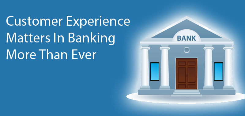 5 Reasons Customer Experience Matters In Banking