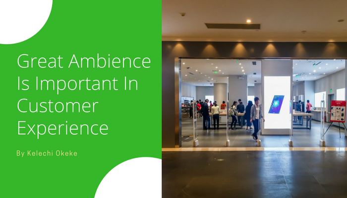 Why Great Ambience Is Important In The Customer Experience
