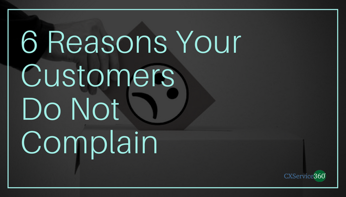 6 Reasons Why Your Customers Do Not Complain