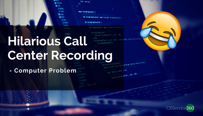 Hilarious Call Center Recording – Computer Problem
